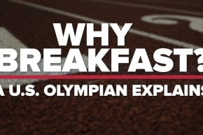 Why Breakfast? A U.S. Olympic Athlete Explains